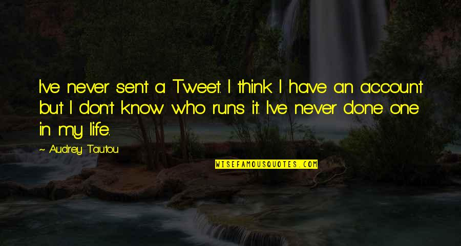 Account Think Quotes By Audrey Tautou: I've never sent a Tweet. I think I