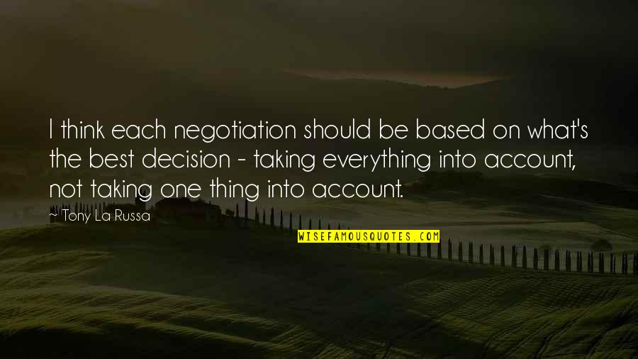 Account Think Quotes By Tony La Russa: I think each negotiation should be based on