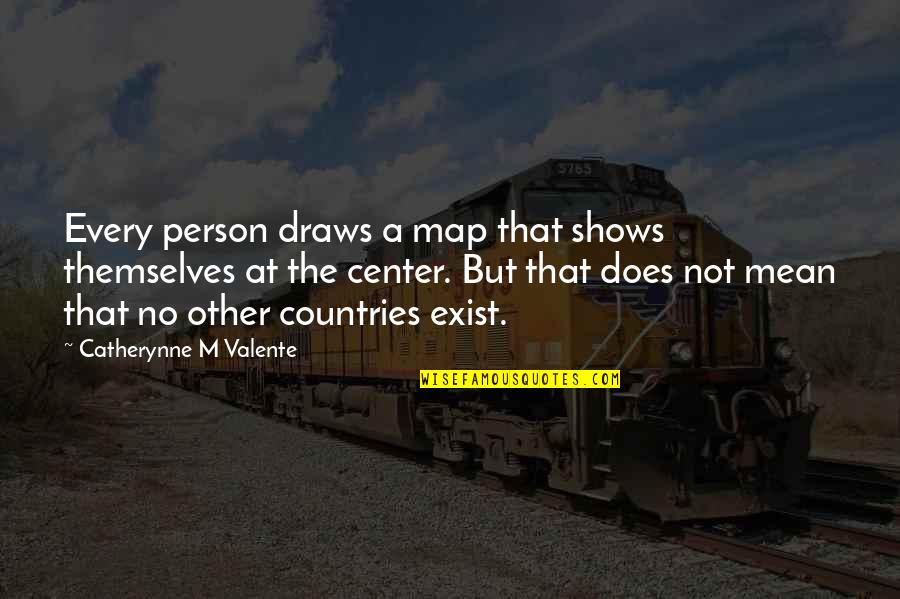 Accra Quotes By Catherynne M Valente: Every person draws a map that shows themselves