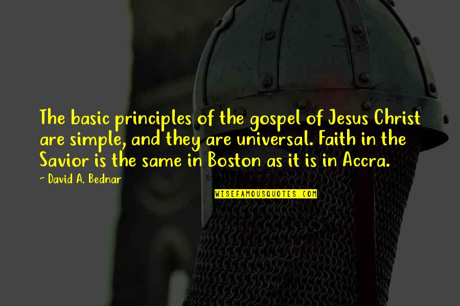 Accra Quotes By David A. Bednar: The basic principles of the gospel of Jesus