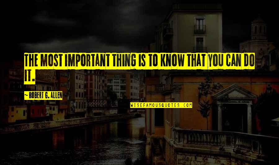 Accra Quotes By Robert G. Allen: The most important thing is to know that