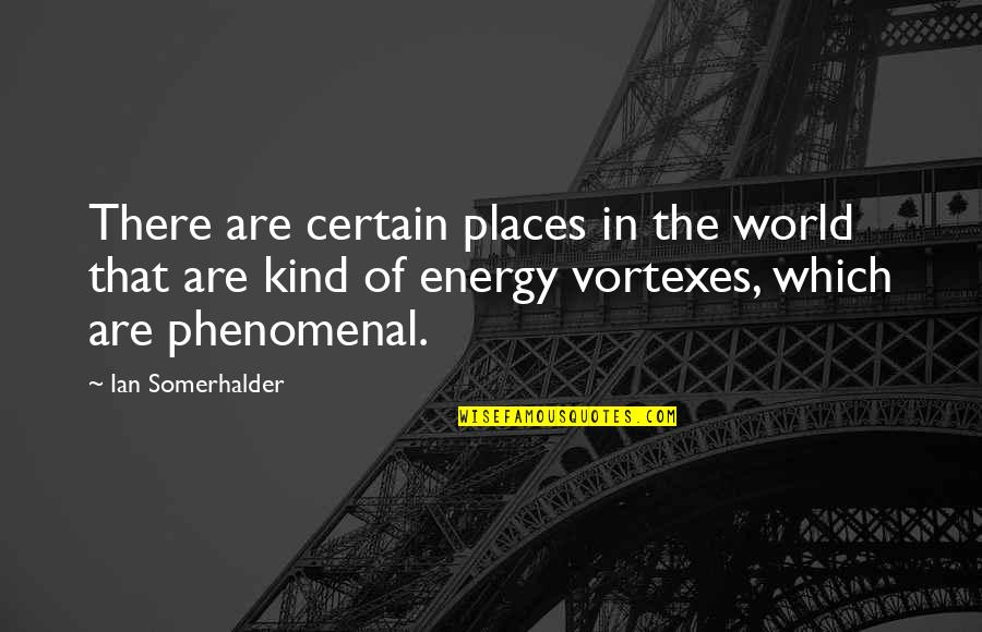 Accs Quotes By Ian Somerhalder: There are certain places in the world that