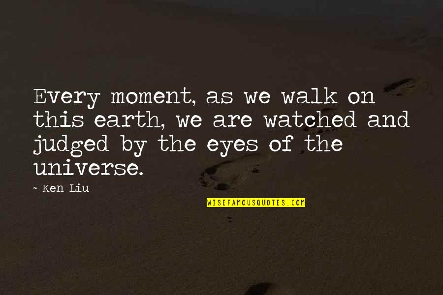 Accs Quotes By Ken Liu: Every moment, as we walk on this earth,