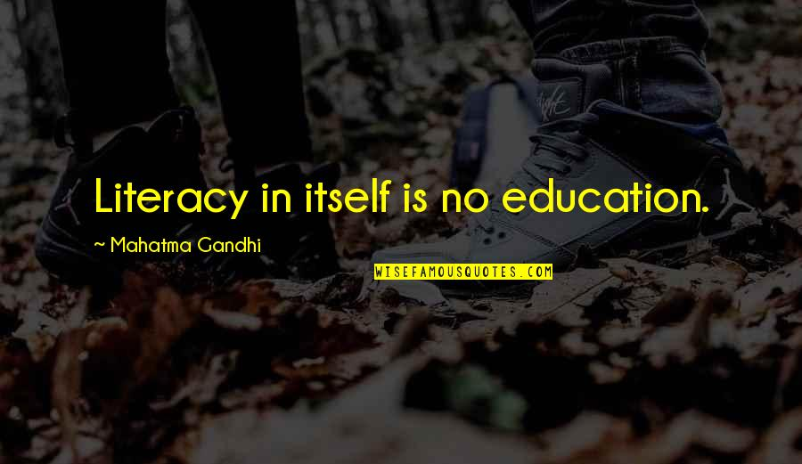 Accs Quotes By Mahatma Gandhi: Literacy in itself is no education.