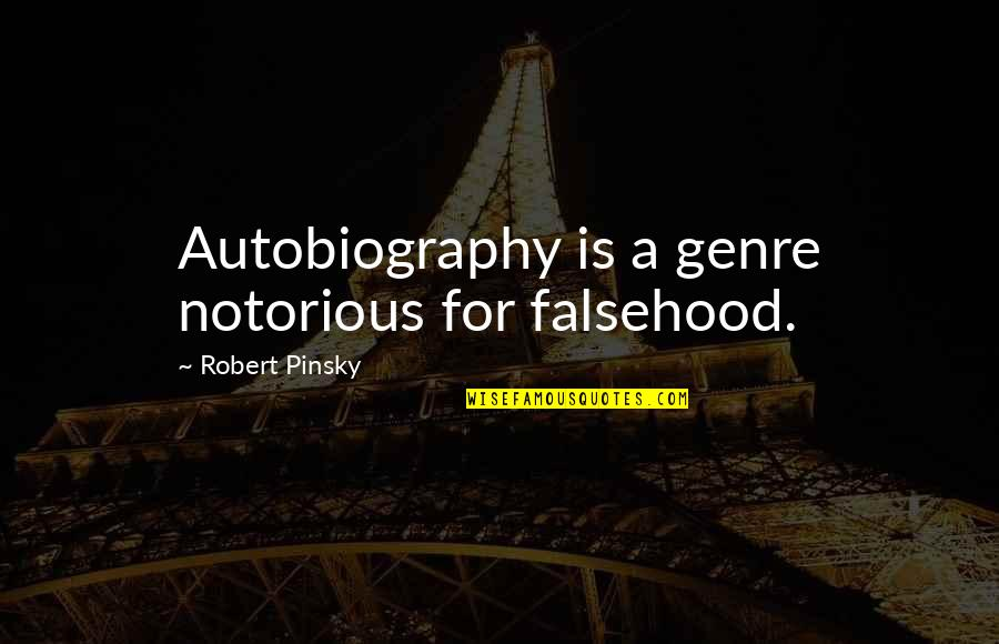 Accs Quotes By Robert Pinsky: Autobiography is a genre notorious for falsehood.