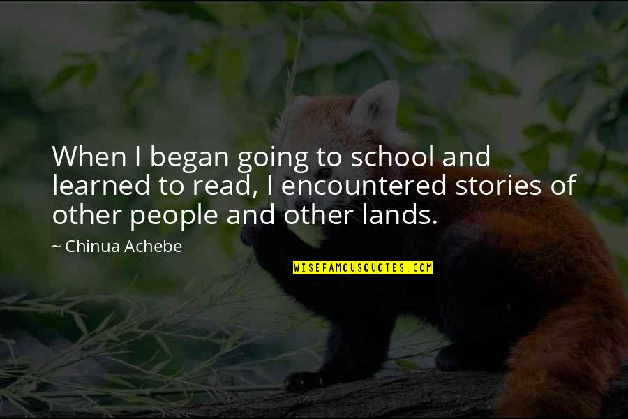 Achebe's Quotes By Chinua Achebe: When I began going to school and learned