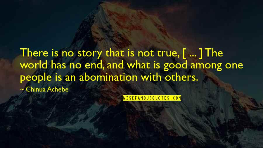 Achebe's Quotes By Chinua Achebe: There is no story that is not true,