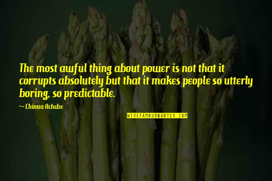 Achebe's Quotes By Chinua Achebe: The most awful thing about power is not