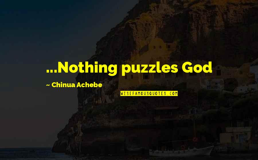 Achebe's Quotes By Chinua Achebe: ...Nothing puzzles God