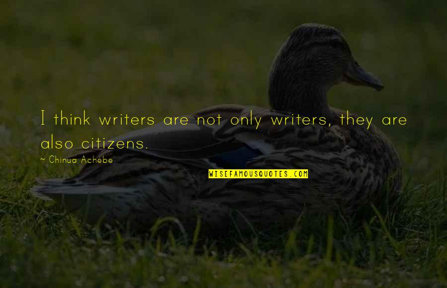 Achebe's Quotes By Chinua Achebe: I think writers are not only writers, they