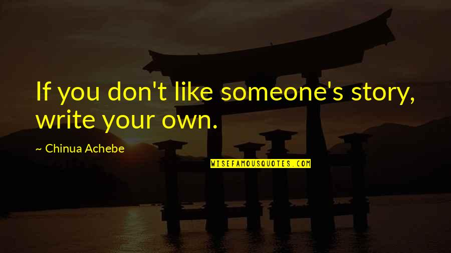 Achebe's Quotes By Chinua Achebe: If you don't like someone's story, write your