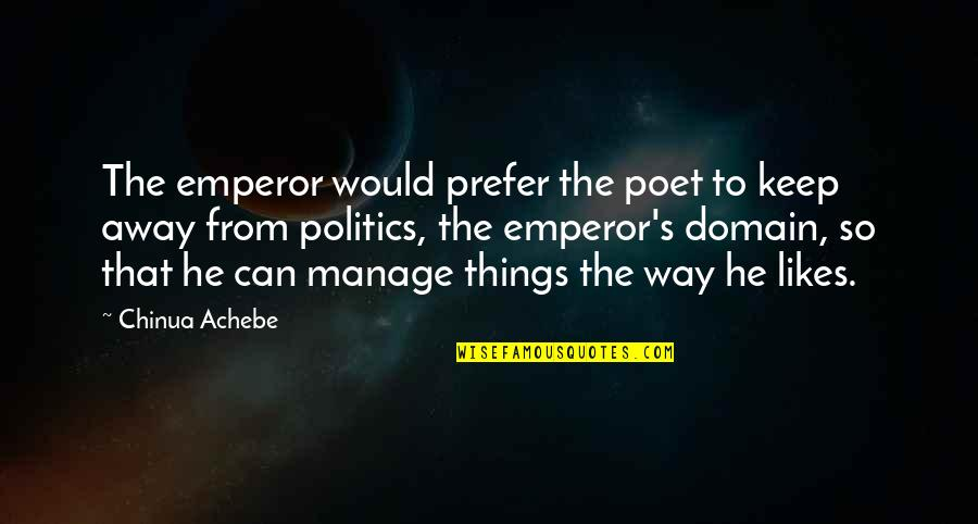 Achebe's Quotes By Chinua Achebe: The emperor would prefer the poet to keep