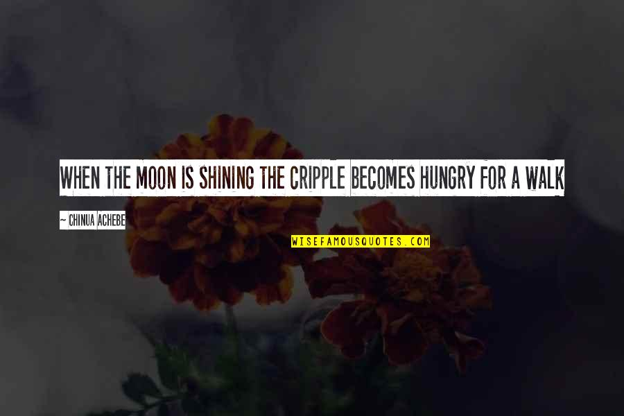 Achebe's Quotes By Chinua Achebe: When the moon is shining the cripple becomes