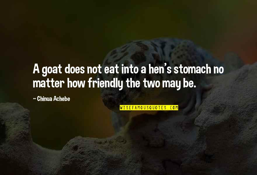 Achebe's Quotes By Chinua Achebe: A goat does not eat into a hen's