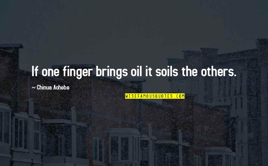 Achebe's Quotes By Chinua Achebe: If one finger brings oil it soils the