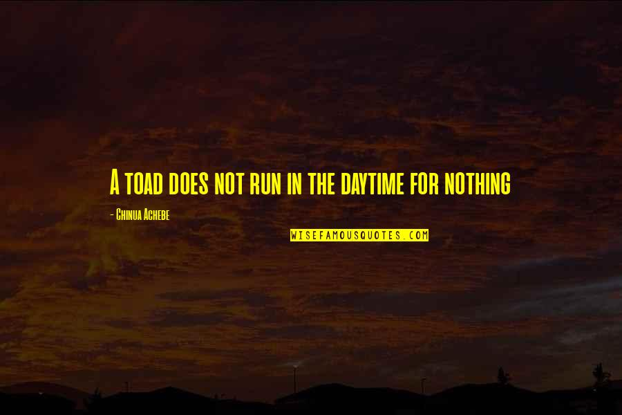 Achebe's Quotes By Chinua Achebe: A toad does not run in the daytime