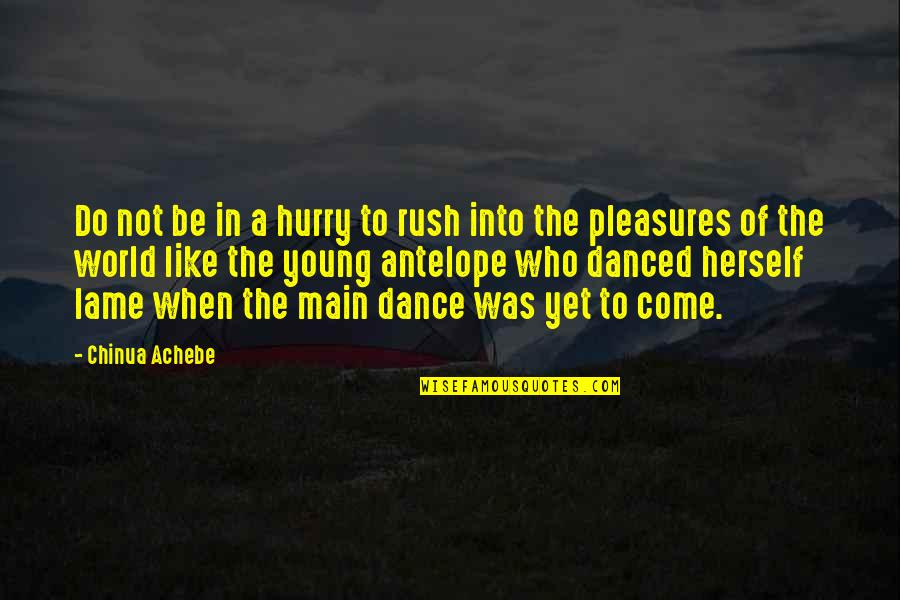 Achebe's Quotes By Chinua Achebe: Do not be in a hurry to rush