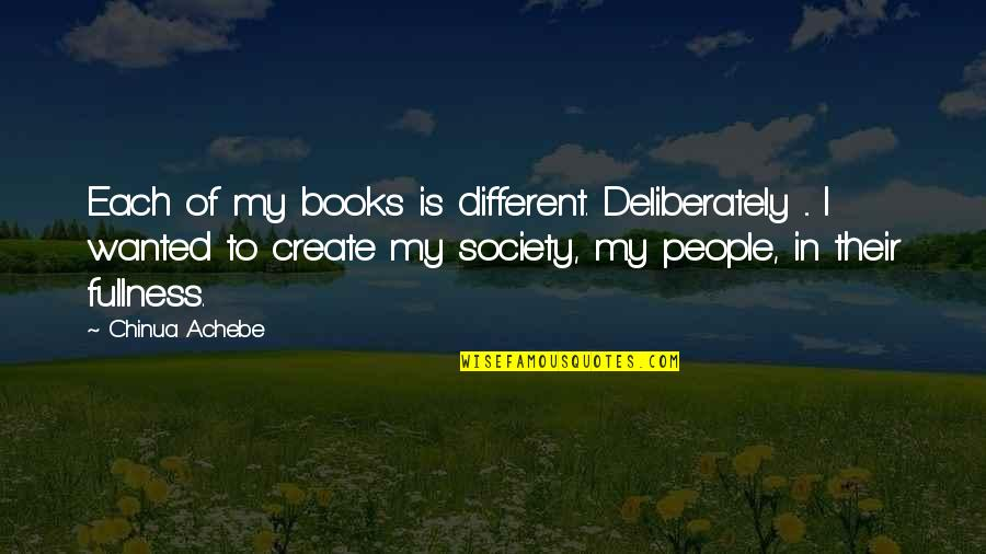 Achebe's Quotes By Chinua Achebe: Each of my books is different. Deliberately ...