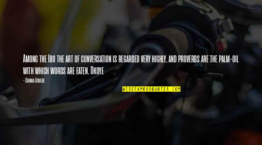 Achebe's Quotes By Chinua Achebe: Among the Ibo the art of conversation is