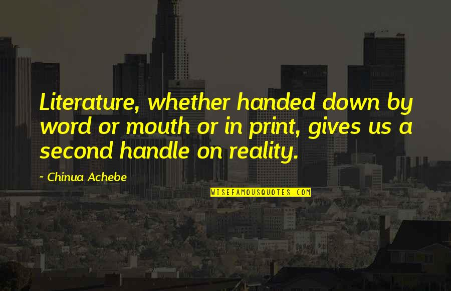 Achebe's Quotes By Chinua Achebe: Literature, whether handed down by word or mouth