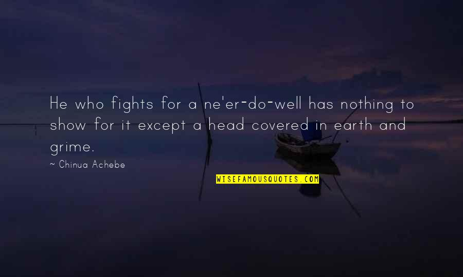 Achebe's Quotes By Chinua Achebe: He who fights for a ne'er-do-well has nothing