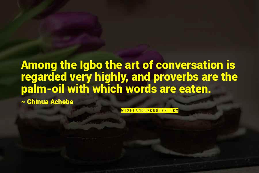Achebe's Quotes By Chinua Achebe: Among the Igbo the art of conversation is
