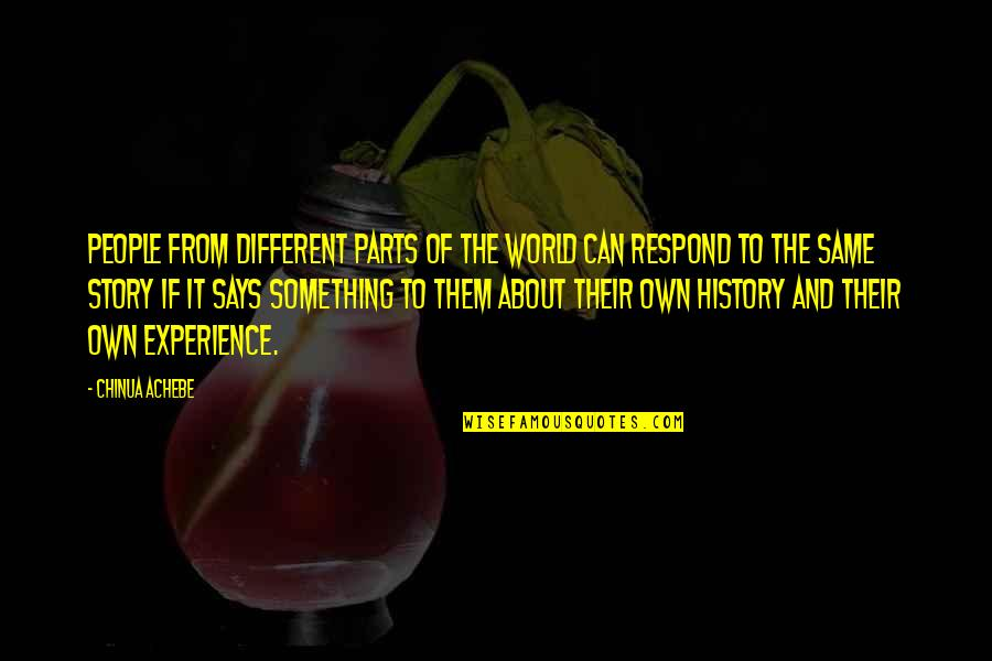 Achebe's Quotes By Chinua Achebe: People from different parts of the world can