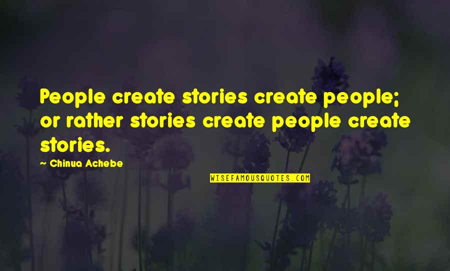 Achebe's Quotes By Chinua Achebe: People create stories create people; or rather stories