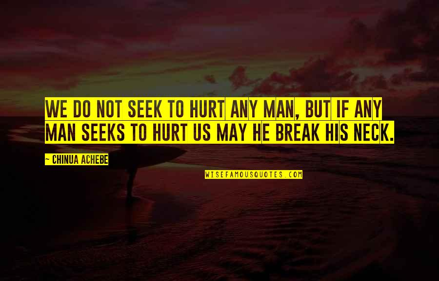 Achebe's Quotes By Chinua Achebe: We do not seek to hurt any man,