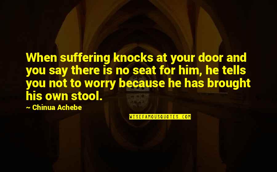 Achebe's Quotes By Chinua Achebe: When suffering knocks at your door and you