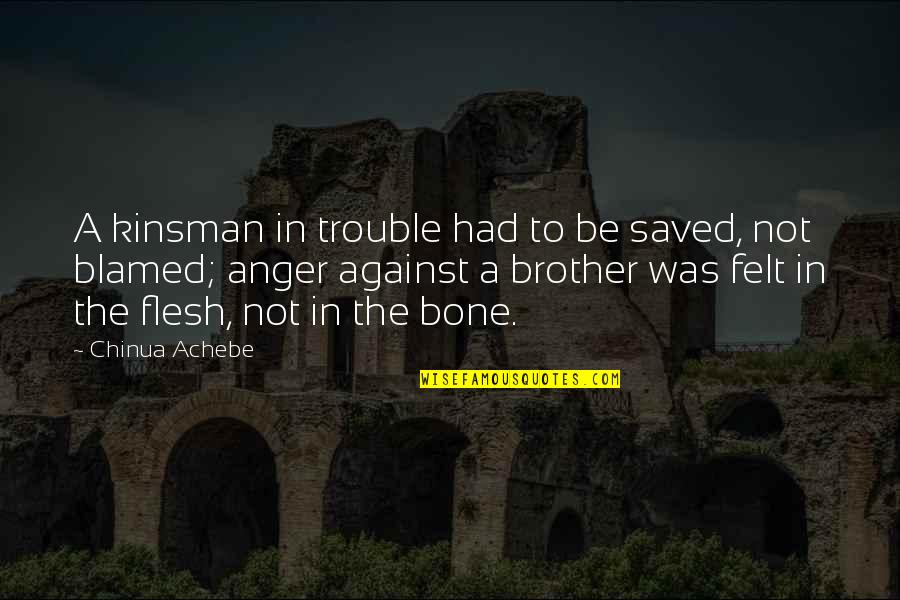Achebe's Quotes By Chinua Achebe: A kinsman in trouble had to be saved,