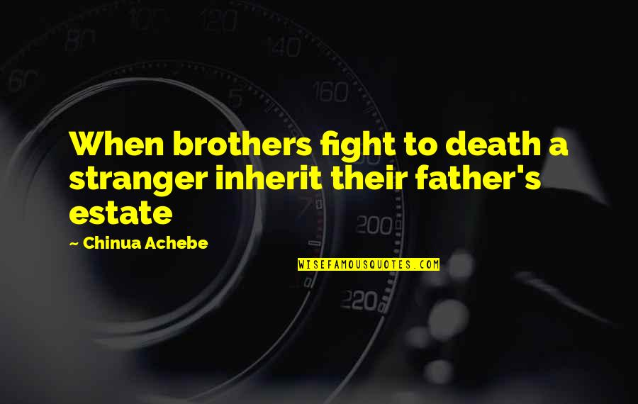 Achebe's Quotes By Chinua Achebe: When brothers fight to death a stranger inherit