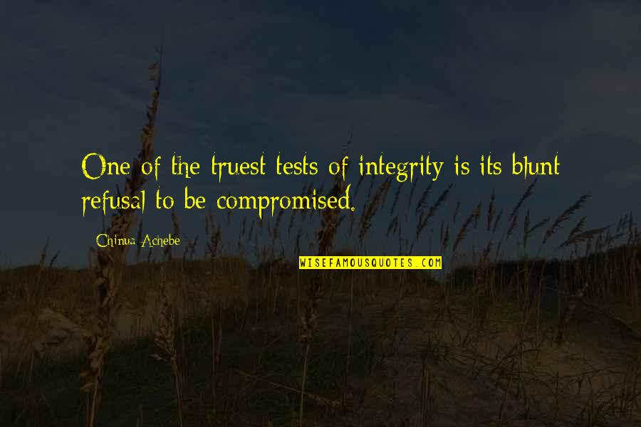 Achebe's Quotes By Chinua Achebe: One of the truest tests of integrity is