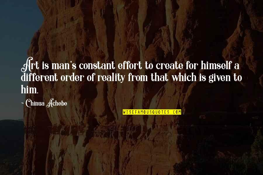 Achebe's Quotes By Chinua Achebe: Art is man's constant effort to create for