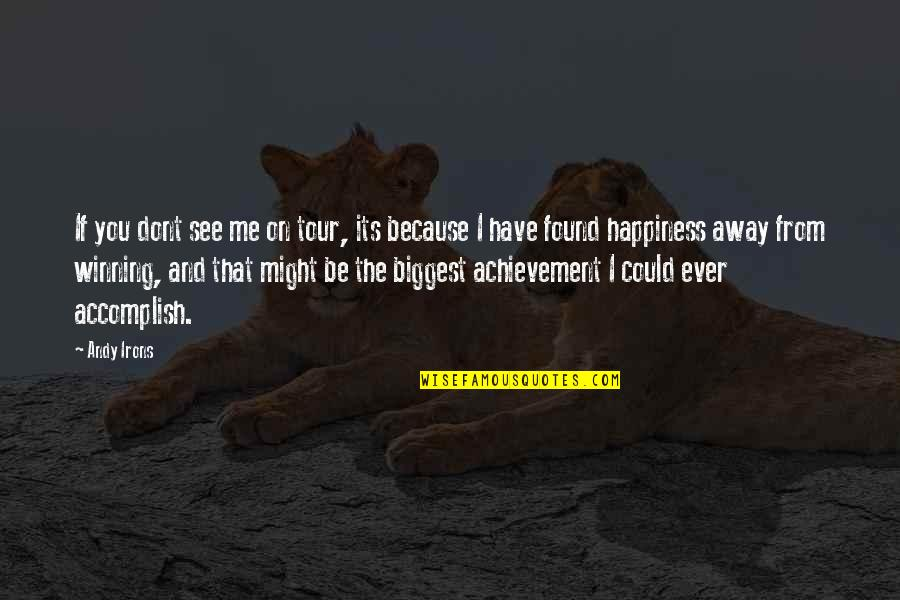 Achievement And Happiness Quotes By Andy Irons: If you dont see me on tour, its