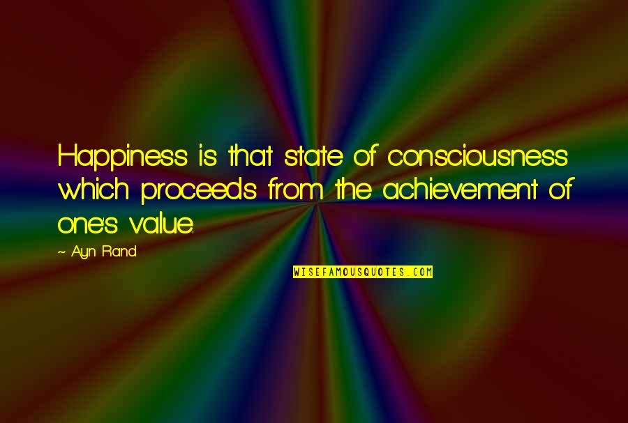Achievement And Happiness Quotes By Ayn Rand: Happiness is that state of consciousness which proceeds