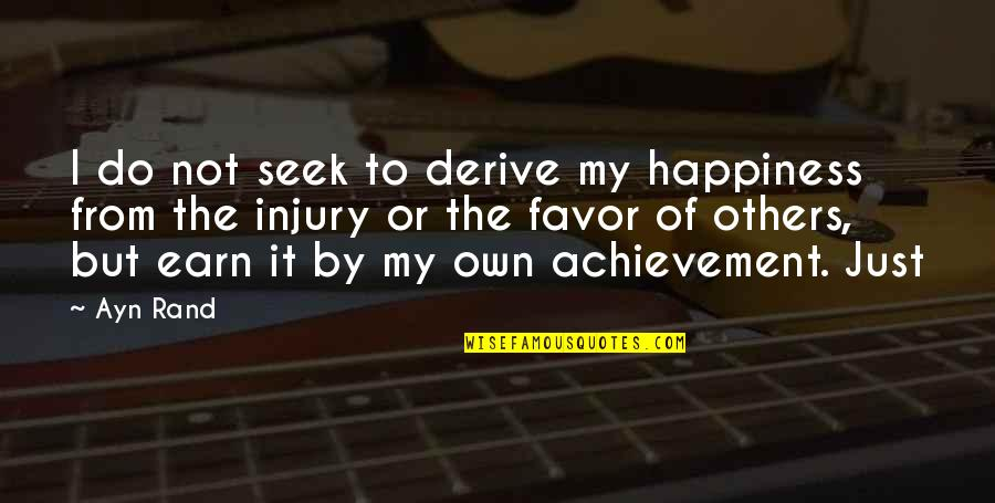 Achievement And Happiness Quotes By Ayn Rand: I do not seek to derive my happiness
