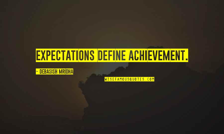 Achievement And Happiness Quotes By Debasish Mridha: Expectations define achievement.