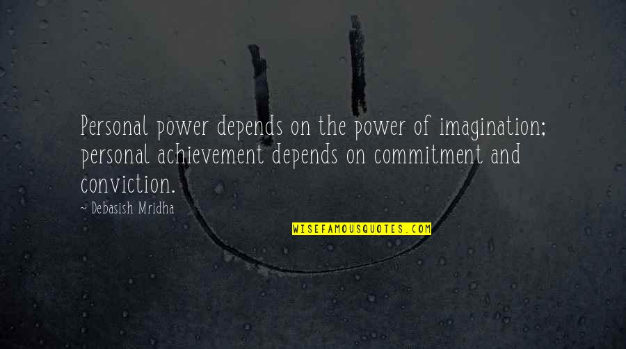 Achievement And Happiness Quotes By Debasish Mridha: Personal power depends on the power of imagination;