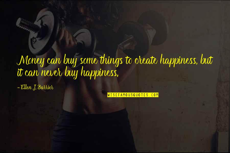 Achievement And Happiness Quotes By Ellen J. Barrier: Money can buy some things to create happiness,