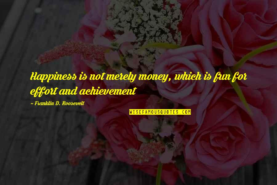 Achievement And Happiness Quotes By Franklin D. Roosevelt: Happiness is not merely money, which is fun