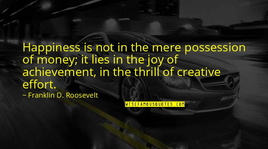 Achievement And Happiness Quotes By Franklin D. Roosevelt: Happiness is not in the mere possession of