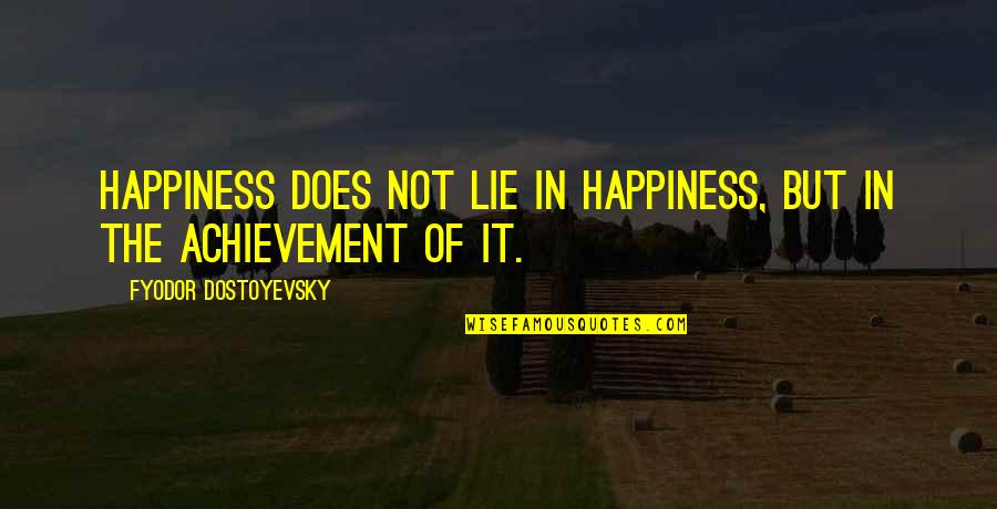 Achievement And Happiness Quotes By Fyodor Dostoyevsky: Happiness does not lie in happiness, but in