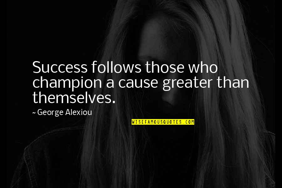 Achievement And Happiness Quotes By George Alexiou: Success follows those who champion a cause greater