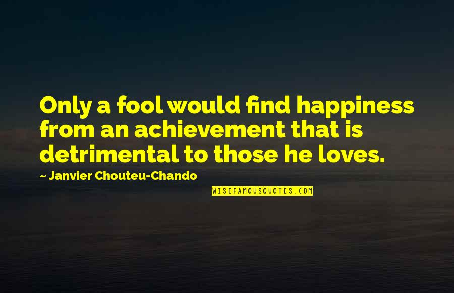 Achievement And Happiness Quotes By Janvier Chouteu-Chando: Only a fool would find happiness from an