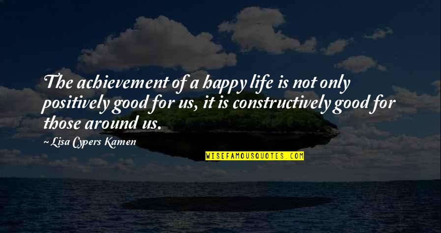 Achievement And Happiness Quotes By Lisa Cypers Kamen: The achievement of a happy life is not