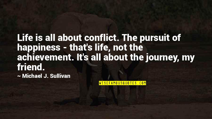 Achievement And Happiness Quotes By Michael J. Sullivan: Life is all about conflict. The pursuit of