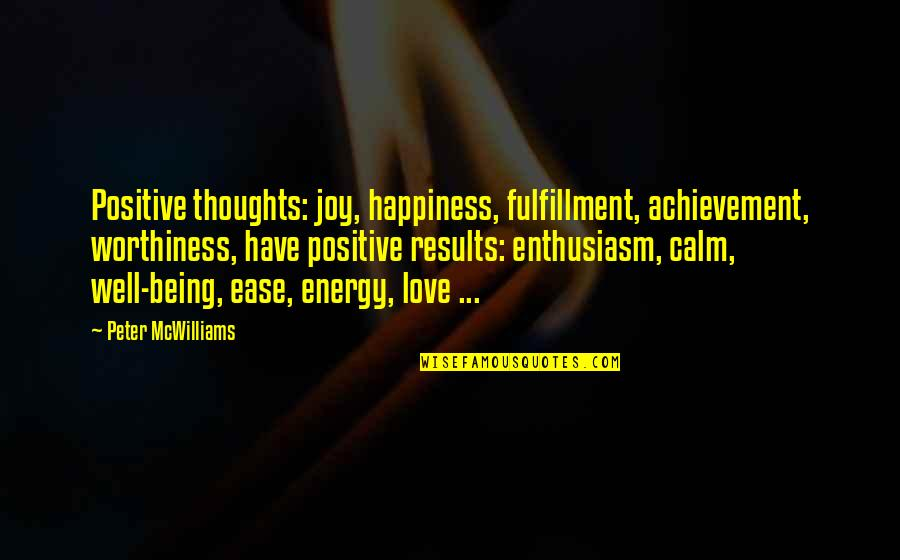 Achievement And Happiness Quotes By Peter McWilliams: Positive thoughts: joy, happiness, fulfillment, achievement, worthiness, have