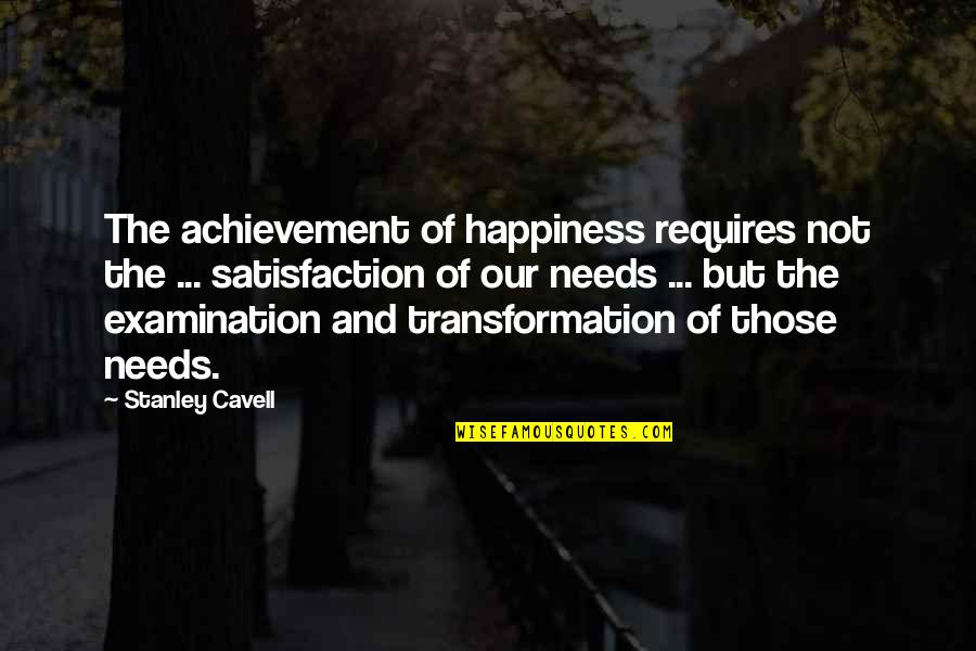 Achievement And Happiness Quotes By Stanley Cavell: The achievement of happiness requires not the ...