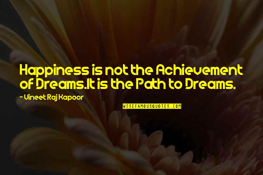 Achievement And Happiness Quotes By Vineet Raj Kapoor: Happiness is not the Achievement of Dreams.It is